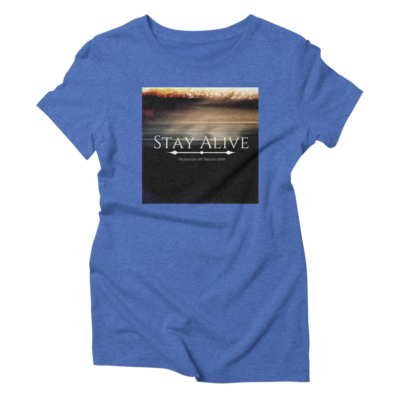 Stay Alive Women's Triblend T-Shirt by Eric Washington's Merch Shop