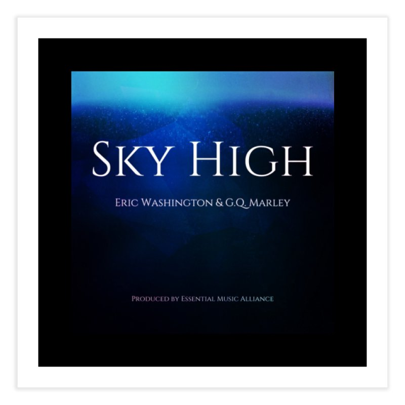 Sky High Home Fine Art Print by Eric Washington's Merch Shop