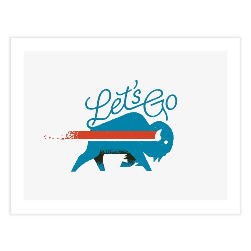 Let's Go Buffalo Home Fine Art Print by Erikas