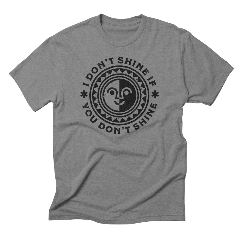 I Don't Shine If You Don't Shine Men's T-Shirt by Erikas