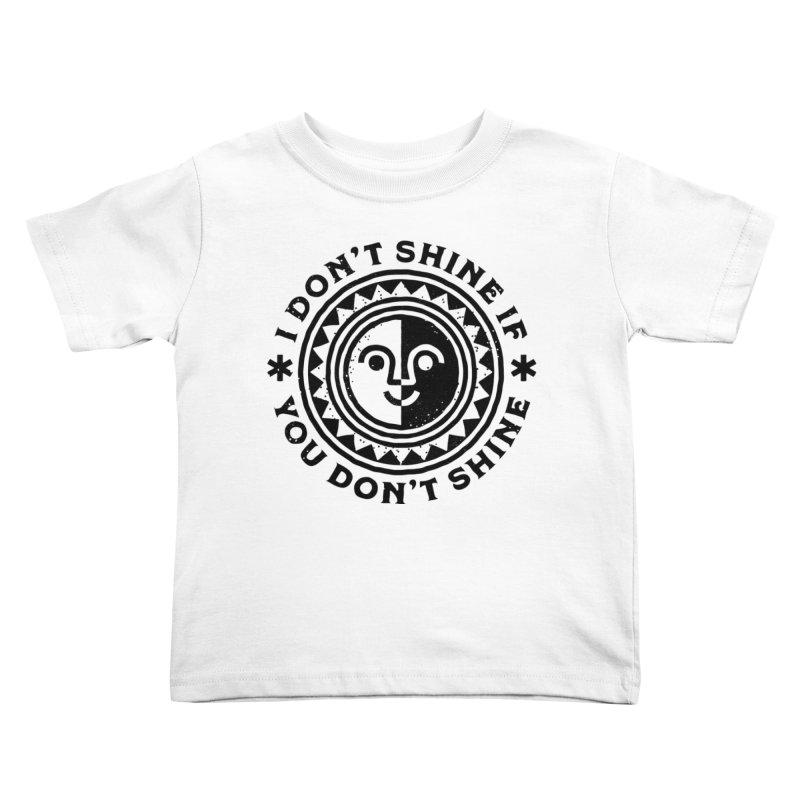 I Don't Shine If You Don't Shine Kids Toddler T-Shirt by Erikas