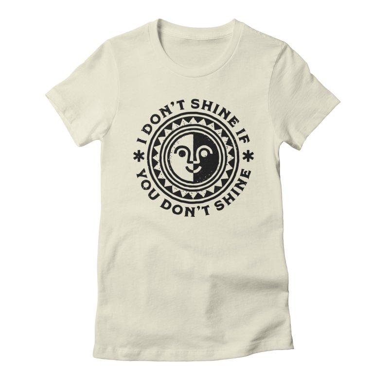 I Don't Shine If You Don't Shine Women's T-Shirt by Erikas