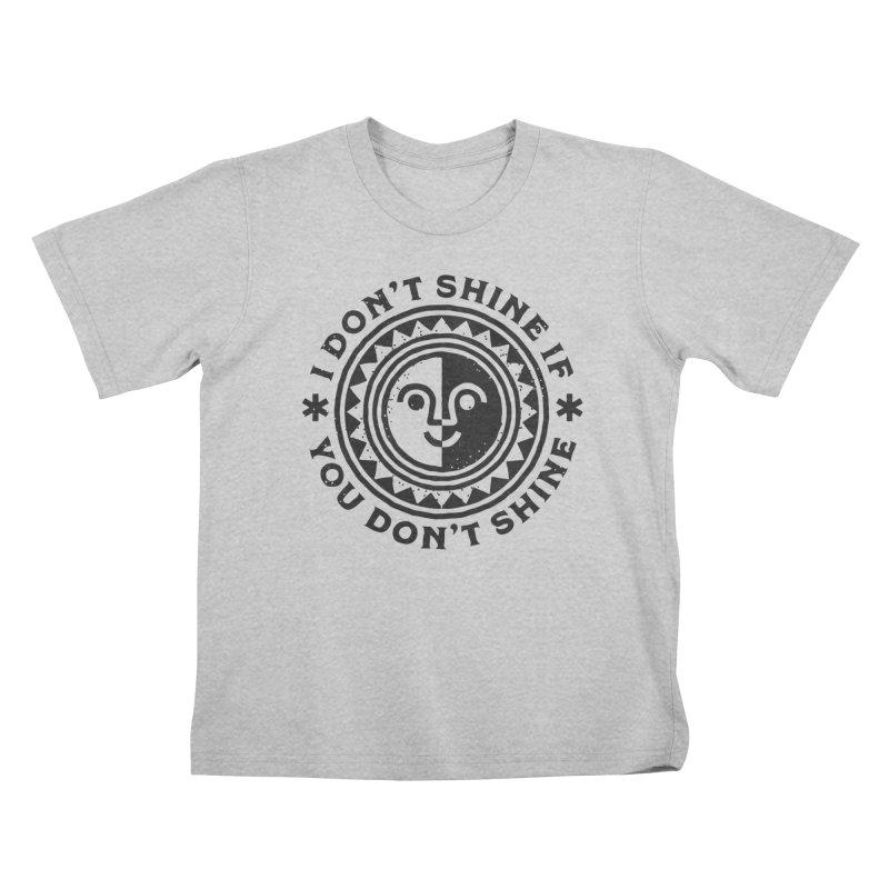 I Don't Shine If You Don't Shine Kids T-Shirt by Erikas