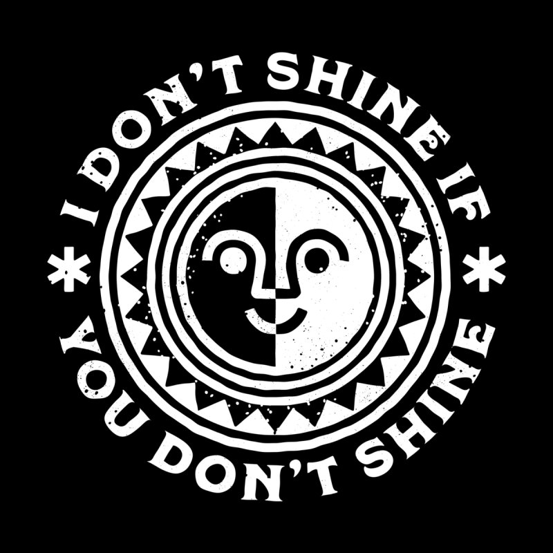 I Don't Shine If You Don't Shine (Black Shirt) Men's Sweatshirt by Erikas