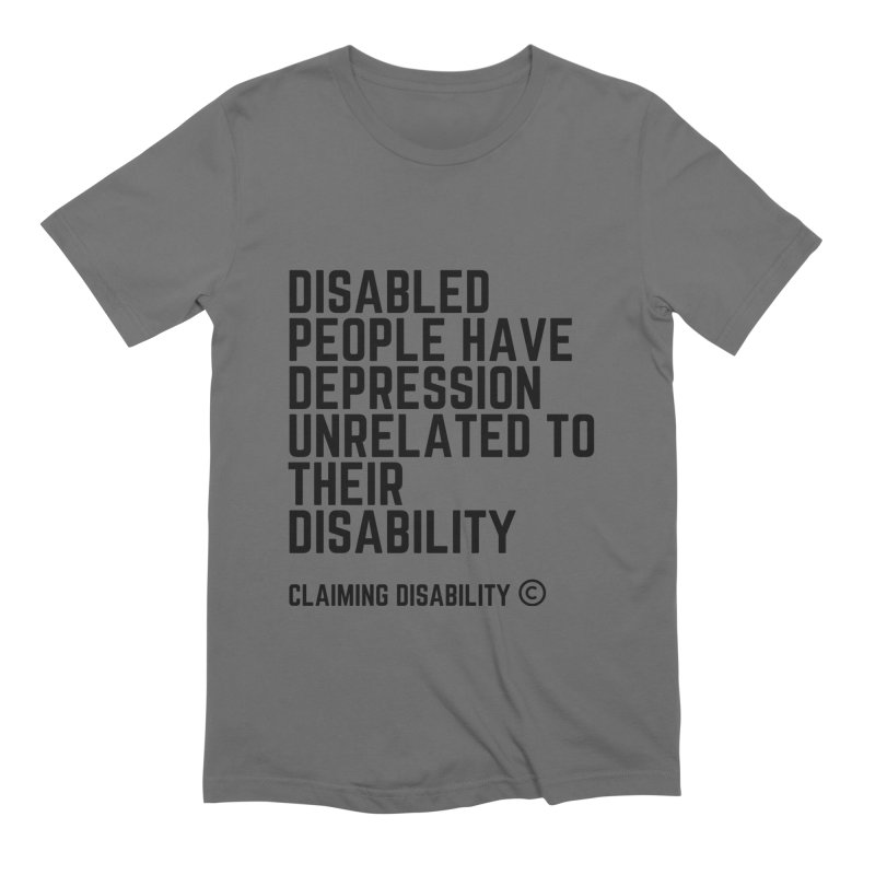 Depression & Disability Men's T-Shirt by Claiming Disability LLC