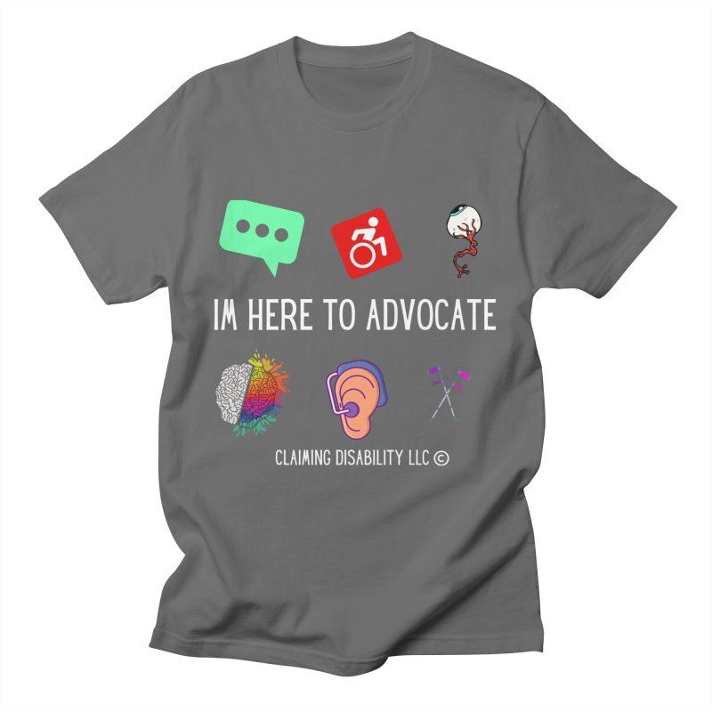 I'm Here to Advocate Disability Pride Month Edition Men's T-Shirt by Claiming Disability LLC
