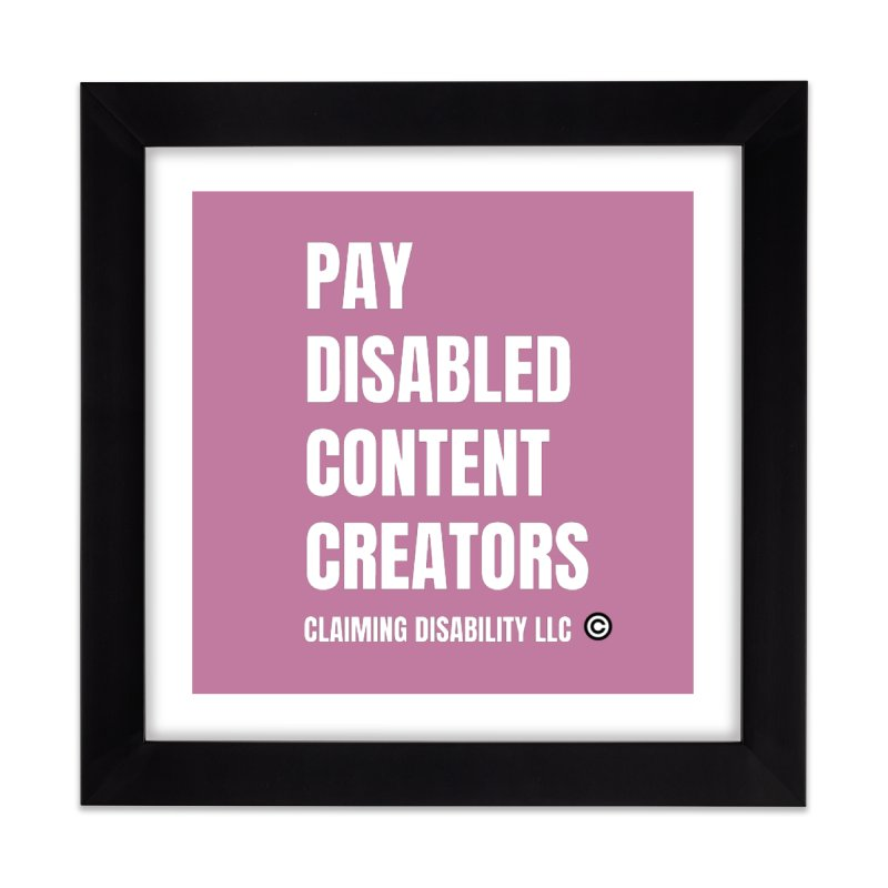 Pay Disabled Content Creators Home Framed Fine Art Print by Claiming Disability LLC