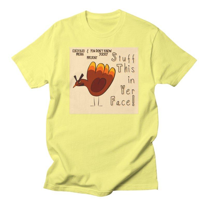 Stuff This in Yer Face! Women's Regular Unisex T-Shirt by ernio's art Shop ⓔ