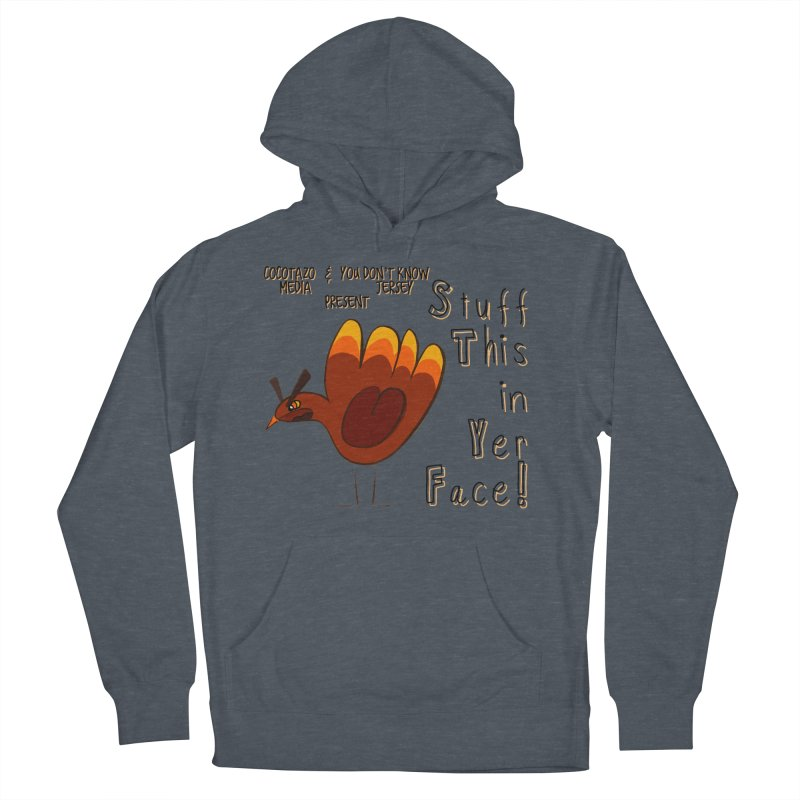 Stuff This in Yer Face! Men's French Terry Pullover Hoody by ernio's art Shop ⓔ
