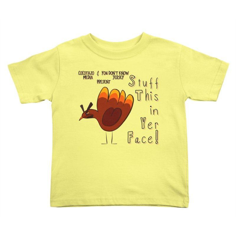 Stuff This in Yer Face! Kids Toddler T-Shirt by ernio's art Shop ⓔ