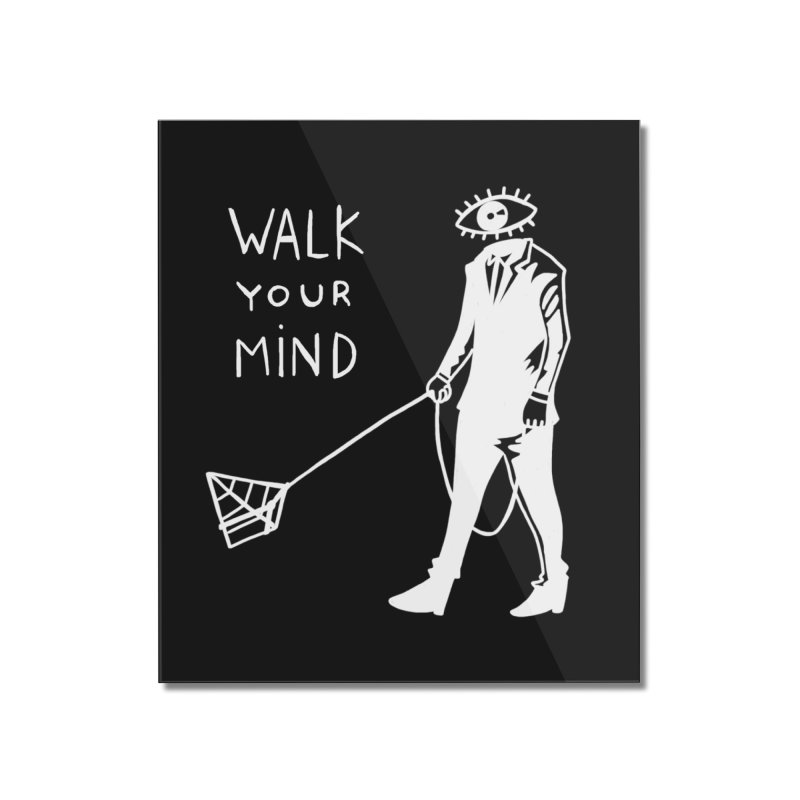 Walk your mind Home Mounted Acrylic Print by Ertito Montana