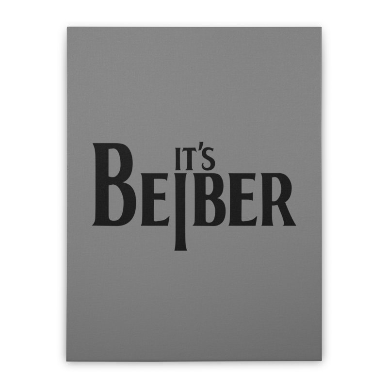 It's the Beiber Home Stretched Canvas by euphospug