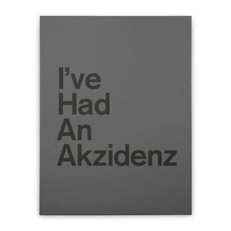 I've Had an Akzidenz Home Stretched Canvas by euphospug
