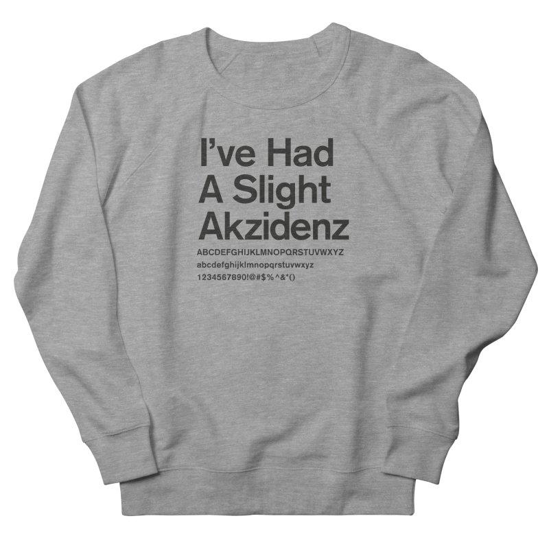 I've Had an Akzidenz Women's Sweatshirt by euphospug