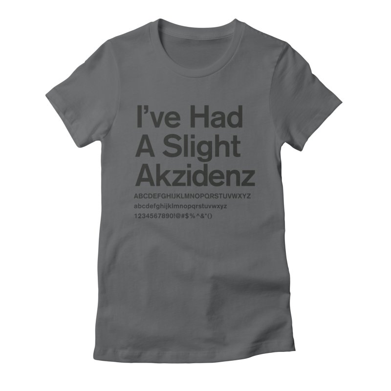 I've Had an Akzidenz Women's Fitted T-Shirt by euphospug