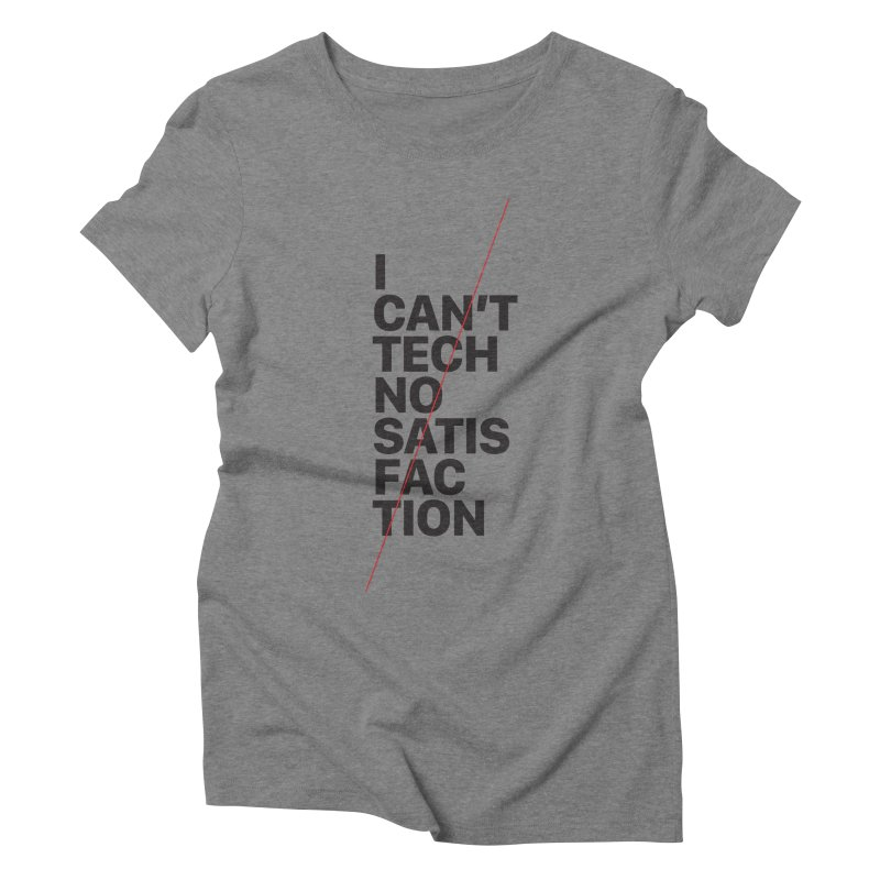 Satisfaction Women's Triblend T-Shirt by euphospug