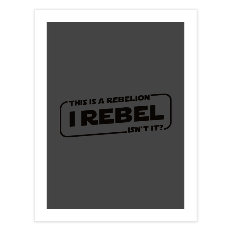 I Rebel Home Fine Art Print by euphospug