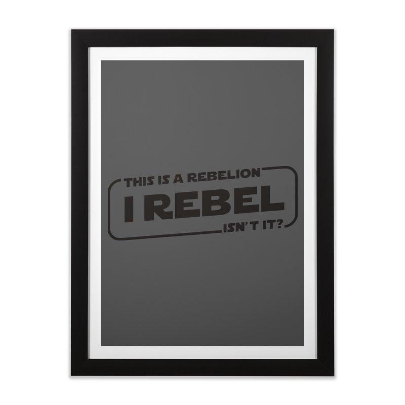 I Rebel Home Framed Fine Art Print by euphospug