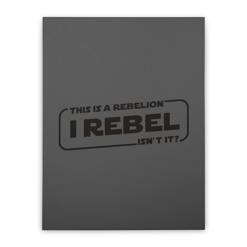 I Rebel Home Stretched Canvas by euphospug
