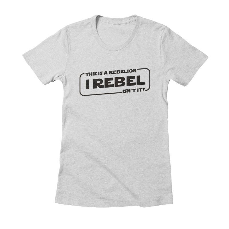 I Rebel Women's Fitted T-Shirt by euphospug