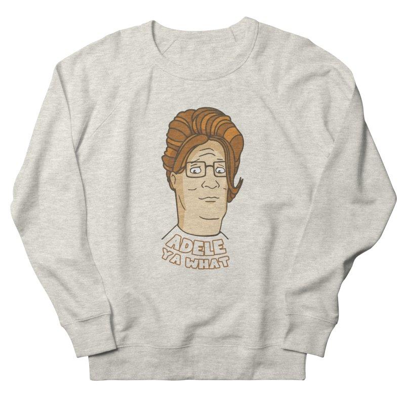 Adele Ya What Men's Sweatshirt by Evan Ayres