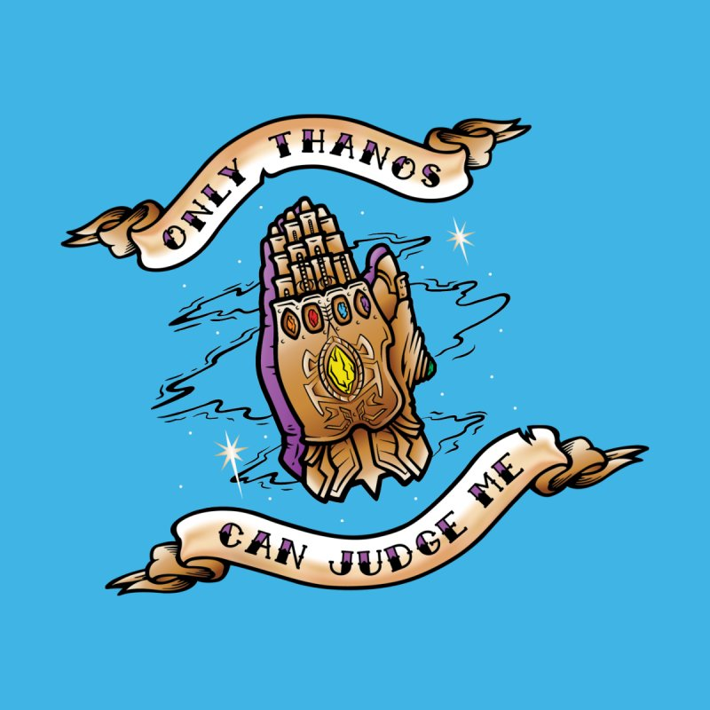 Only Thanos Can Judge Me by Evan Ayres Design