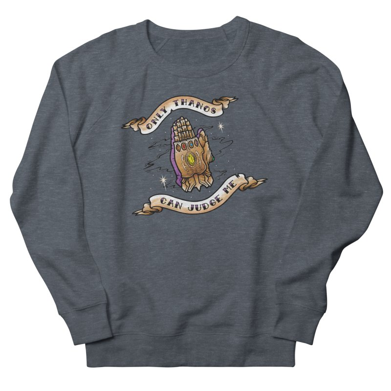 Only Thanos Can Judge Me Women's French Terry Sweatshirt by Evan Ayres Design