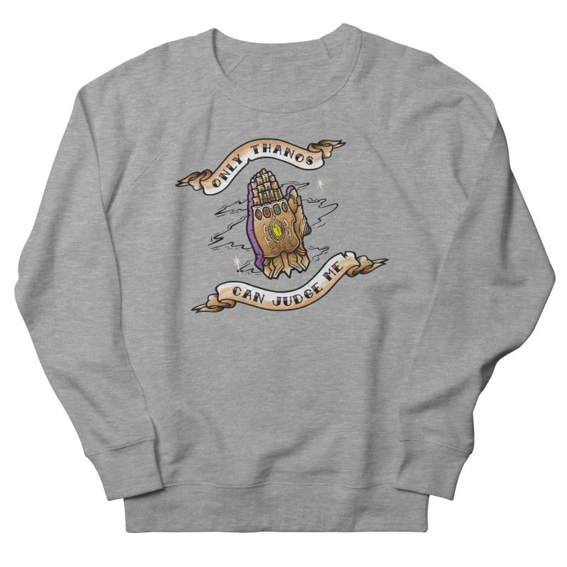Only Thanos Can Judge Me Men's French Terry Sweatshirt by Evan Ayres Design