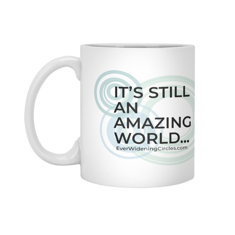 It's Still An Amazing World... Accessories Mug by Ever Widening Circles