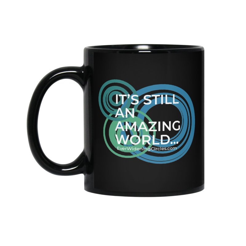 It's Still an Amazing World... (black) Accessories Standard Mug by Ever Widening Circles