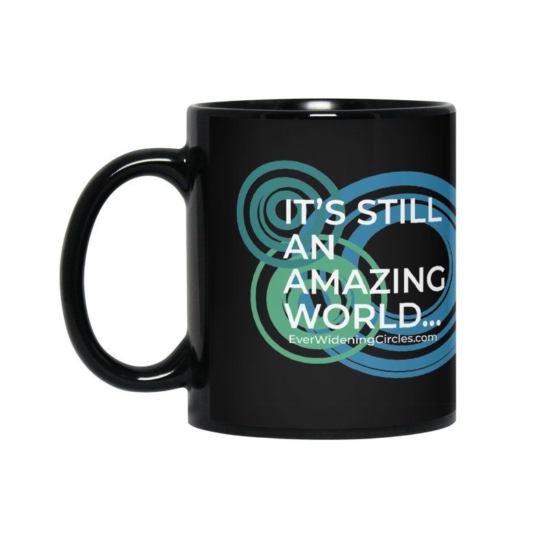 It's Still an Amazing World... (black) Accessories Mug by Ever Widening Circles