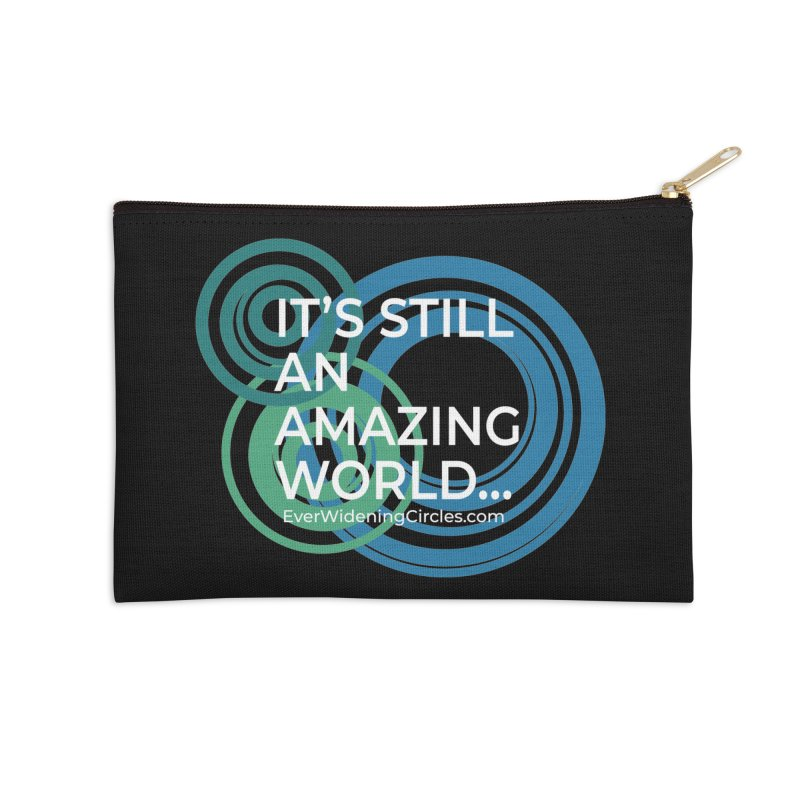 It's Still an Amazing World... (black) Accessories Zip Pouch by Ever Widening Circles