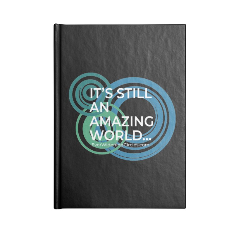 It's Still an Amazing World... (black) Accessories Lined Journal Notebook by Ever Widening Circles