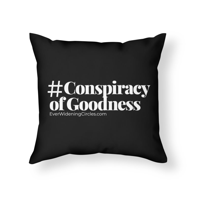 #ConspiracyofGoodness (Black) Home Throw Pillow by Ever Widening Circles