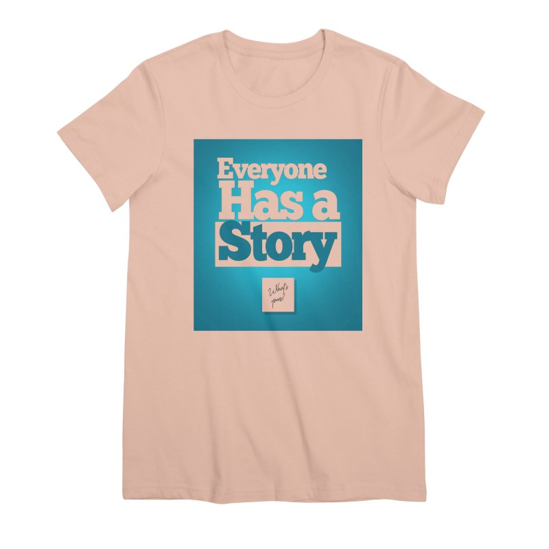 Everyone Has A Story Logo Women's Premium T-Shirt by everyonehasastory's Artist Shop