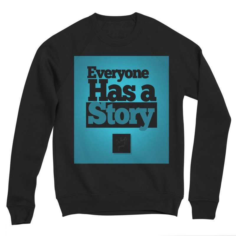Everyone Has A Story Logo Women's Sponge Fleece Sweatshirt by everyonehasastory's Artist Shop