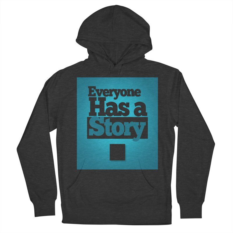 Everyone Has A Story Logo Women's French Terry Pullover Hoody by everyonehasastory's Artist Shop