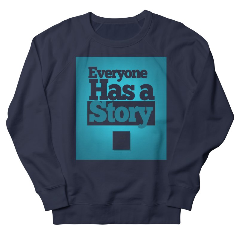 Everyone Has A Story Logo Women's French Terry Sweatshirt by everyonehasastory's Artist Shop