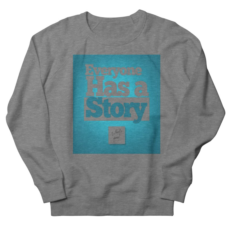 Everyone Has A Story Logo Men's French Terry Sweatshirt by everyonehasastory's Artist Shop