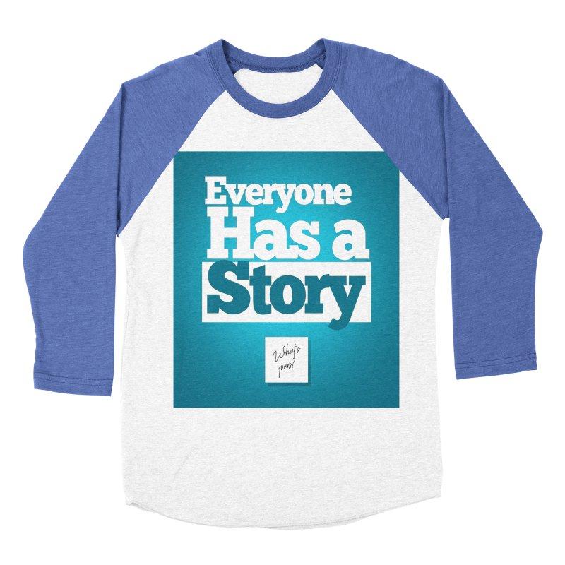 Everyone Has A Story Logo Women's Baseball Triblend Longsleeve T-Shirt by everyonehasastory's Artist Shop
