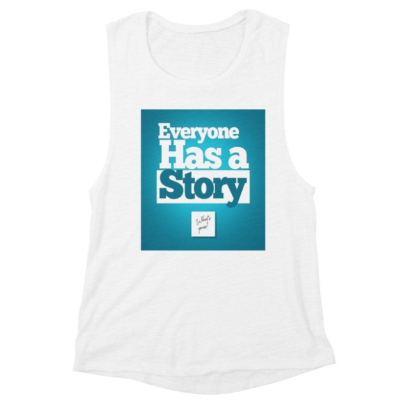 Everyone Has A Story Logo Women's Muscle Tank by everyonehasastory's Artist Shop