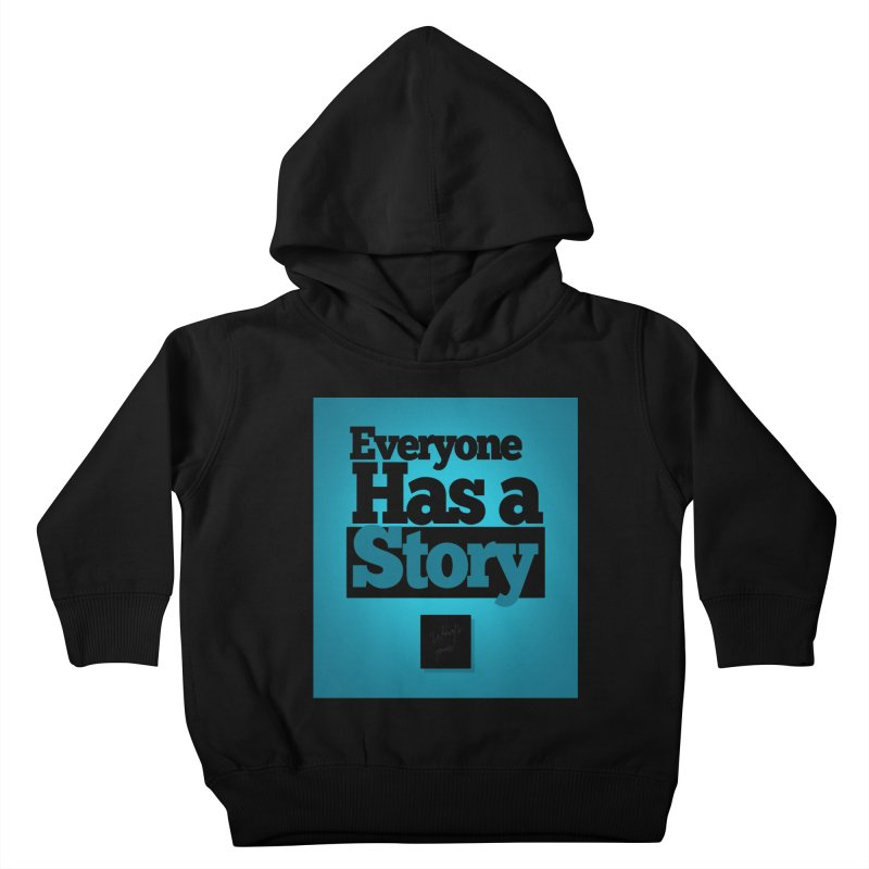 Everyone Has A Story Logo Kids Toddler Pullover Hoody by everyonehasastory's Artist Shop