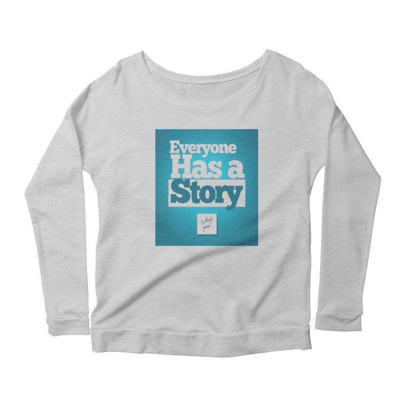Everyone Has A Story Logo Women's Scoop Neck Longsleeve T-Shirt by everyonehasastory's Artist Shop