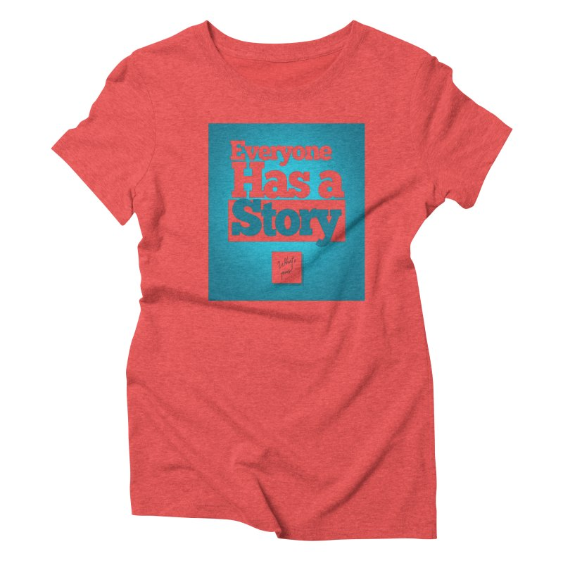 Everyone Has A Story Logo Women's Triblend T-Shirt by everyonehasastory's Artist Shop