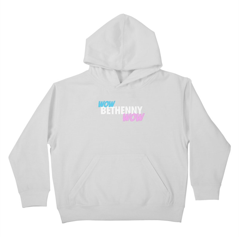 WOW Bethenny WOW Kids Pullover Hoody by everythingiconic's Artist Shop
