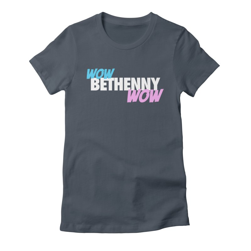 WOW Bethenny WOW Women's Fitted T-Shirt by everythingiconic's Artist Shop