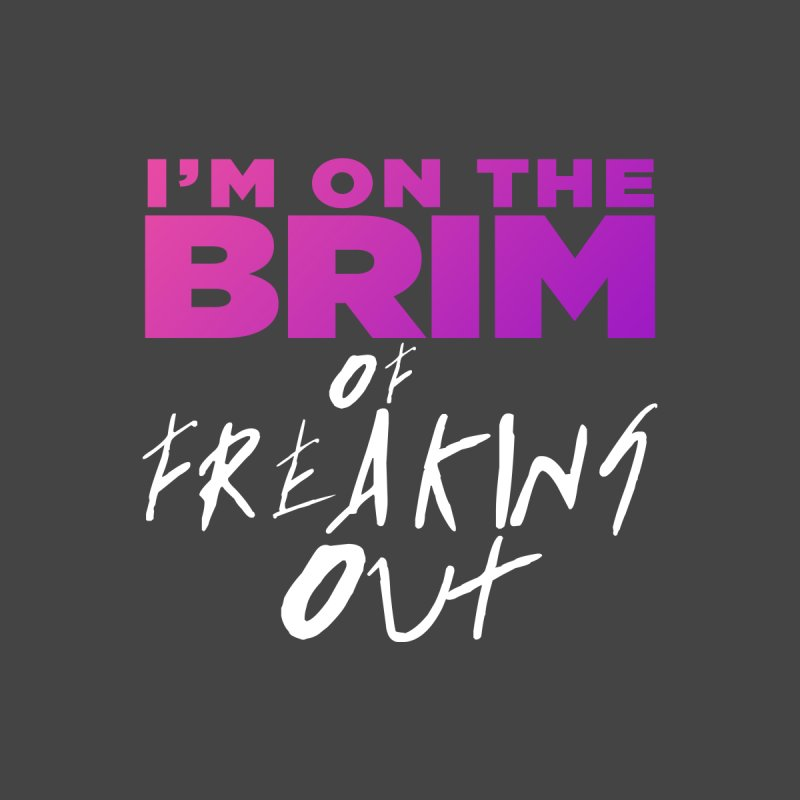 I'm on the Brim of Freaking Out! Women's Scoop Neck by everythingiconic's Artist Shop