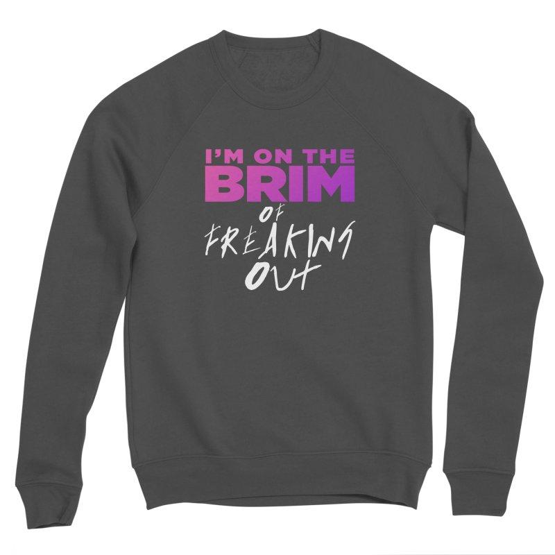 I'm on the Brim of Freaking Out! Women's Sponge Fleece Sweatshirt by everythingiconic's Artist Shop