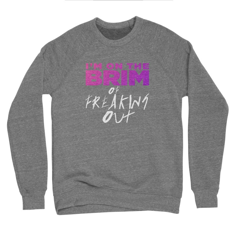 I'm on the Brim of Freaking Out! Men's Sponge Fleece Sweatshirt by everythingiconic's Artist Shop
