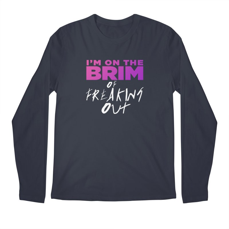 I'm on the Brim of Freaking Out! Men's Regular Longsleeve T-Shirt by everythingiconic's Artist Shop
